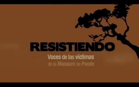 Resistiendo, voces de las víctimas de la masacre de Pando